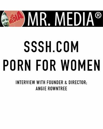 Mr Media talks to Sssh about hardcore porn geared towards the female market